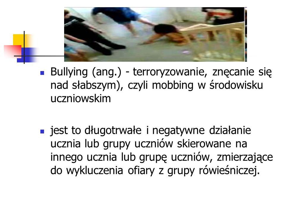 Bullying (ang.) - terroryzowanie, znęcanie się nad słabszym), czyli mobbing w środowisku uczniowskim