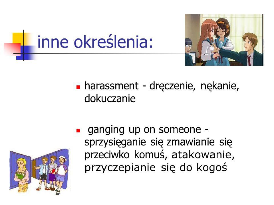 inne określenia: harassment - dręczenie, nękanie, dokuczanie