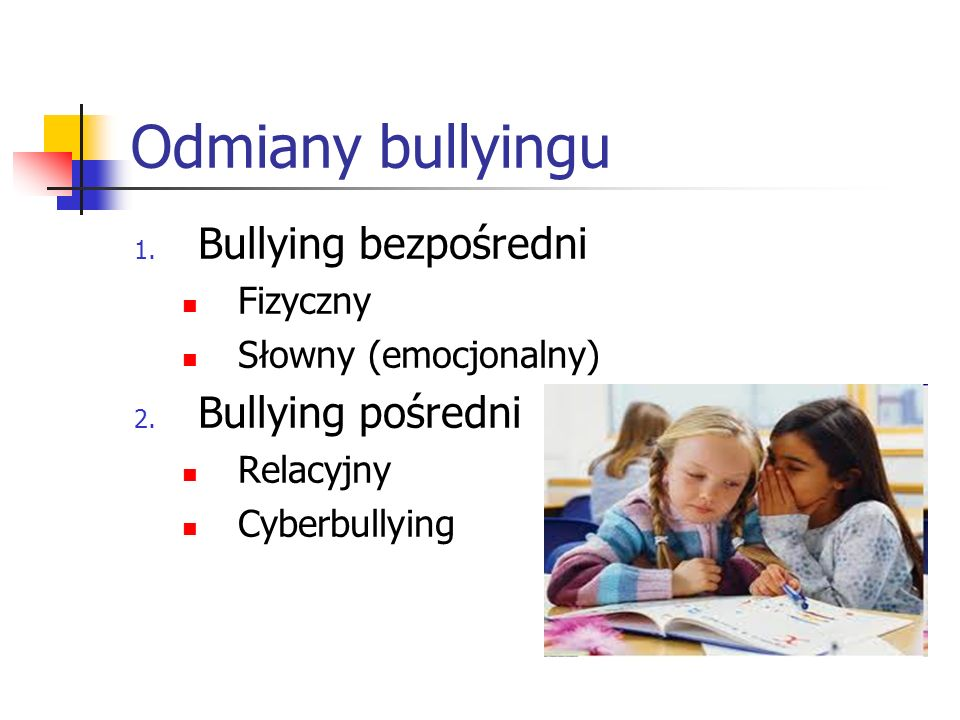 Odmiany bullyingu Bullying bezpośredni Bullying pośredni Fizyczny