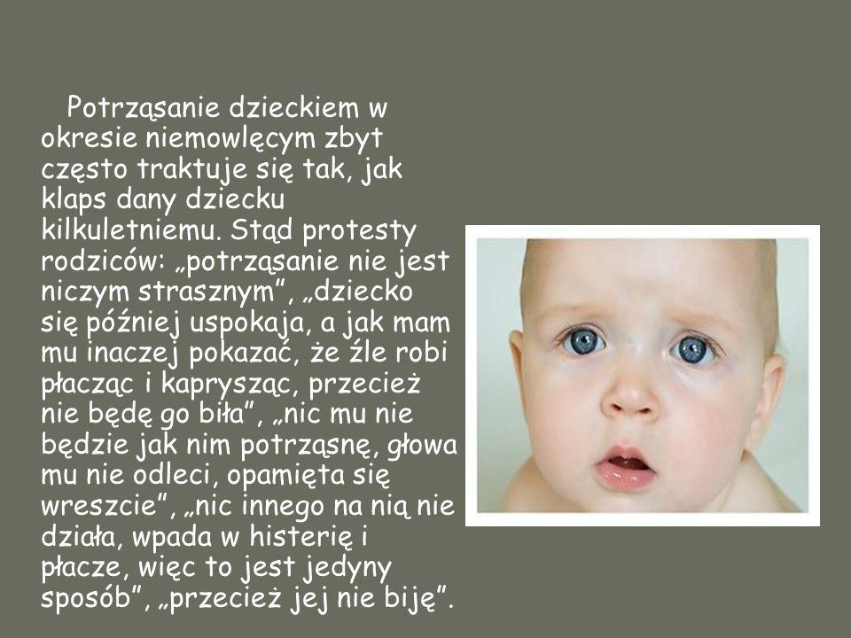 Potrząsanie dzieckiem w okresie niemowlęcym zbyt często traktuje się tak, jak klaps dany dziecku kilkuletniemu.