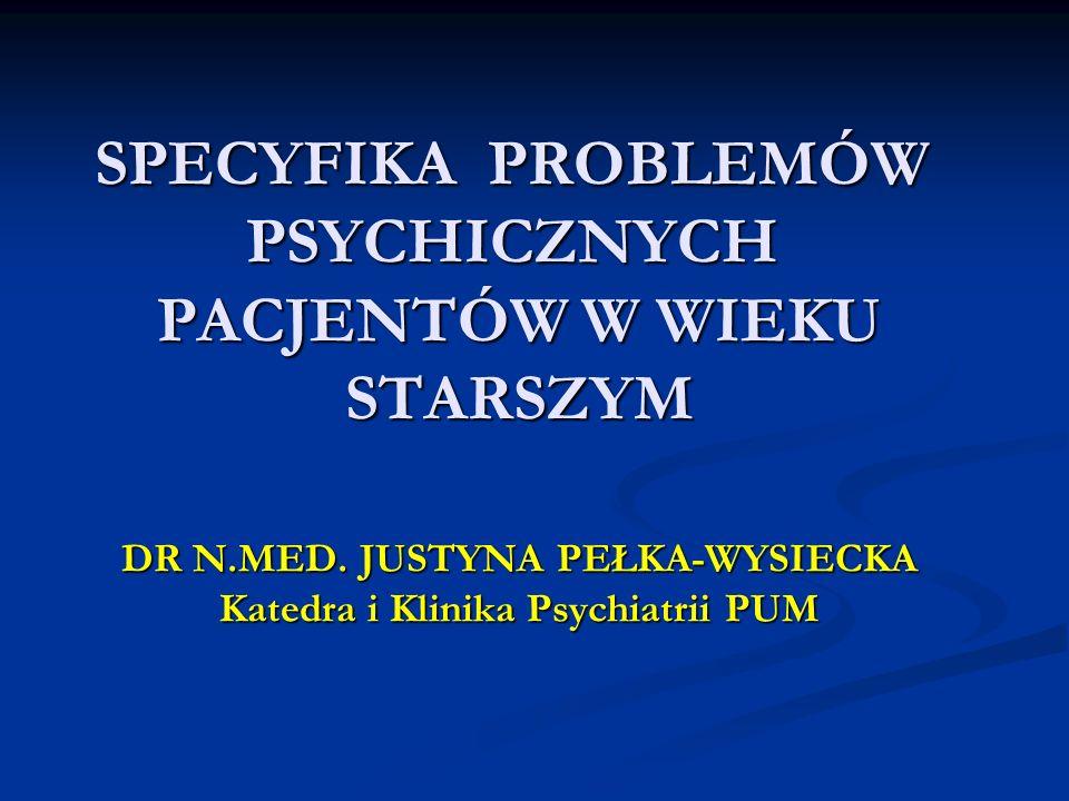 SPECYFIKA PROBLEMÓW PSYCHICZNYCH PACJENTÓW W WIEKU STARSZYM DR N. MED