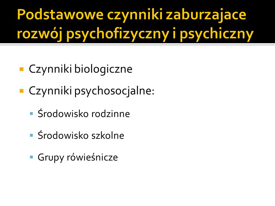 Podstawowe czynniki zaburzajace rozwój psychofizyczny i psychiczny