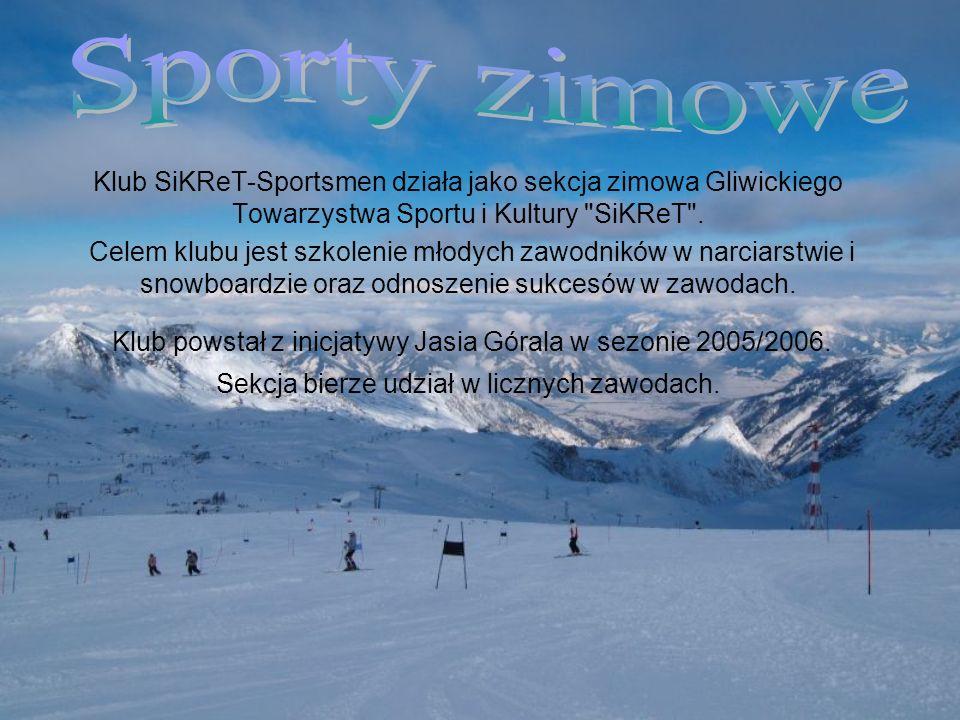 Sporty zimoweKlub SiKReT-Sportsmen działa jako sekcja zimowa Gliwickiego Towarzystwa Sportu i Kultury SiKReT .