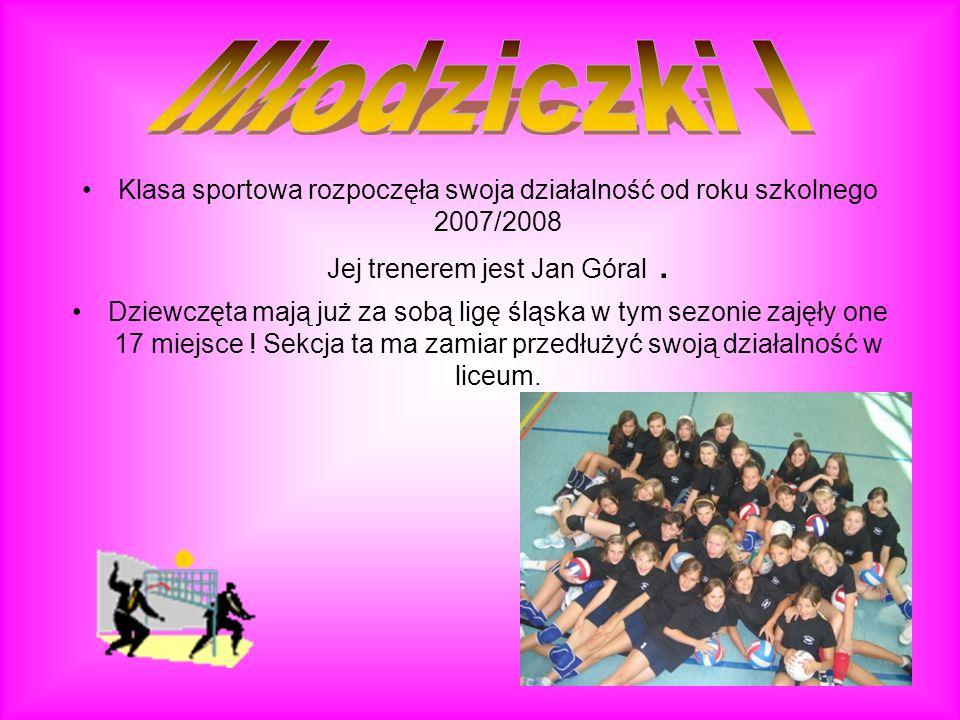 Młodziczki I Klasa sportowa rozpoczęła swoja działalność od roku szkolnego 2007/2008 Jej trenerem jest Jan Góral .