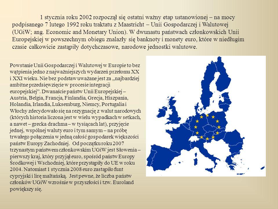 1 stycznia roku 2002 rozpoczął się ostatni ważny etap ustanowionej – na mocy podpisanego 7 lutego 1992 roku traktatu z Maastricht – Unii Gospodarczej i Walutowej (UGiW; ang. Economic and Monetary Union). W dwunastu państwach członkowskich Unii Europejskiej w powszechnym obiegu znalazły się banknoty i monety euro, które w niedługim czasie całkowicie zastąpiły dotychczasowe, narodowe jednostki walutowe.