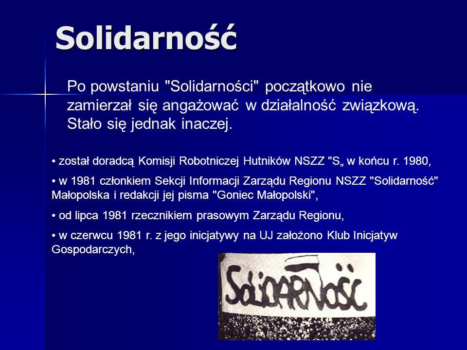 Solidarność Po powstaniu Solidarności początkowo nie zamierzał się angażować w działalność związkową. Stało się jednak inaczej.