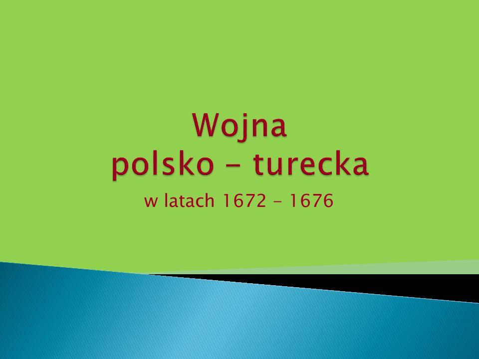 Wojna polsko - turecka w latach 1672 - 1676