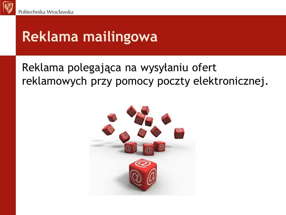 Reklama mailingowa Reklama polegająca na wysyłaniu ofert reklamowych przy pomocy poczty elektronicznej.