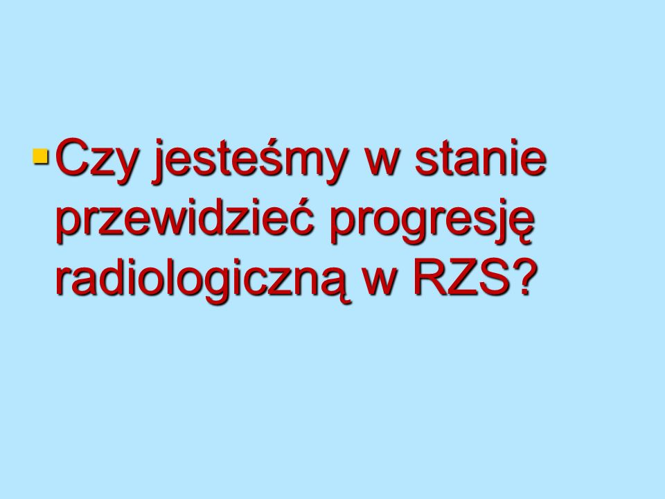 Czy jesteśmy w stanie przewidzieć progresję radiologiczną w RZS