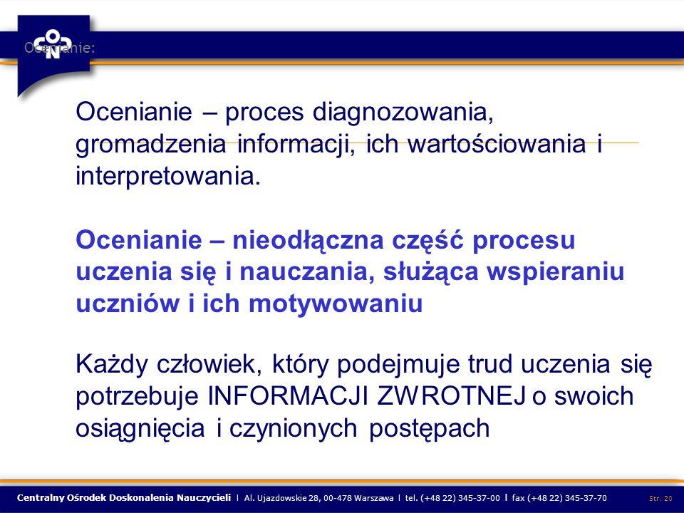 Ocenianie: Ocenianie – proces diagnozowania, gromadzenia informacji, ich wartościowania i interpretowania.