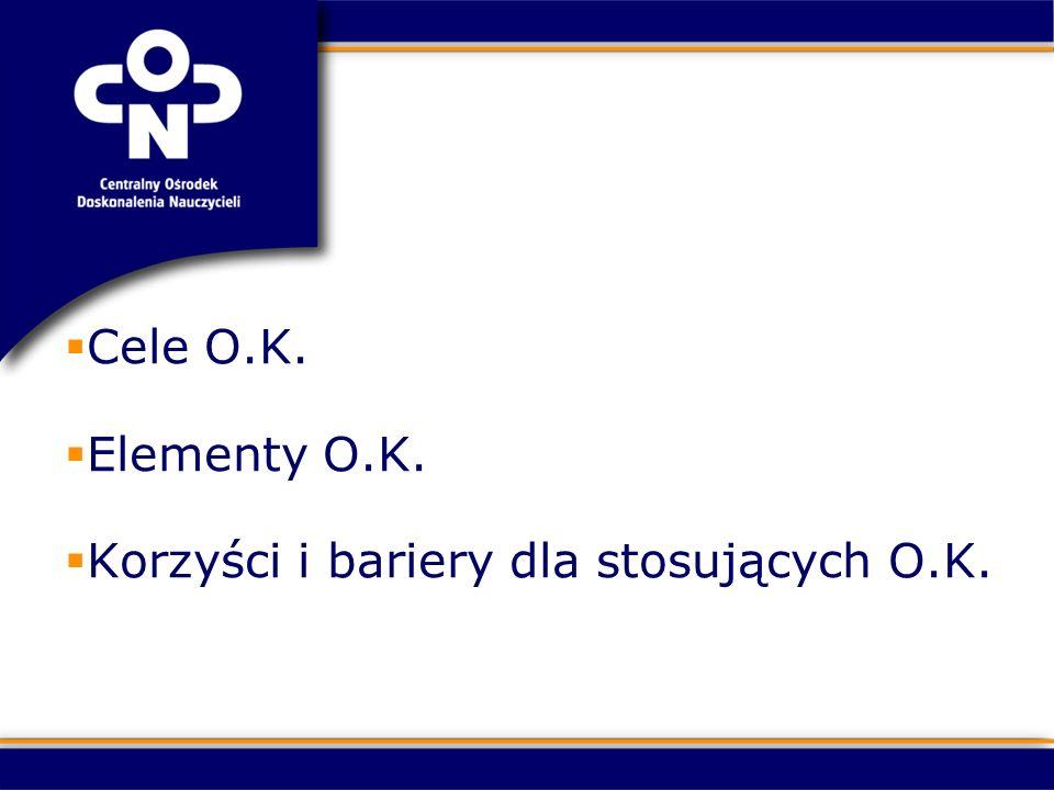 Cele O.K. Elementy O.K. Korzyści i bariery dla stosujących O.K.