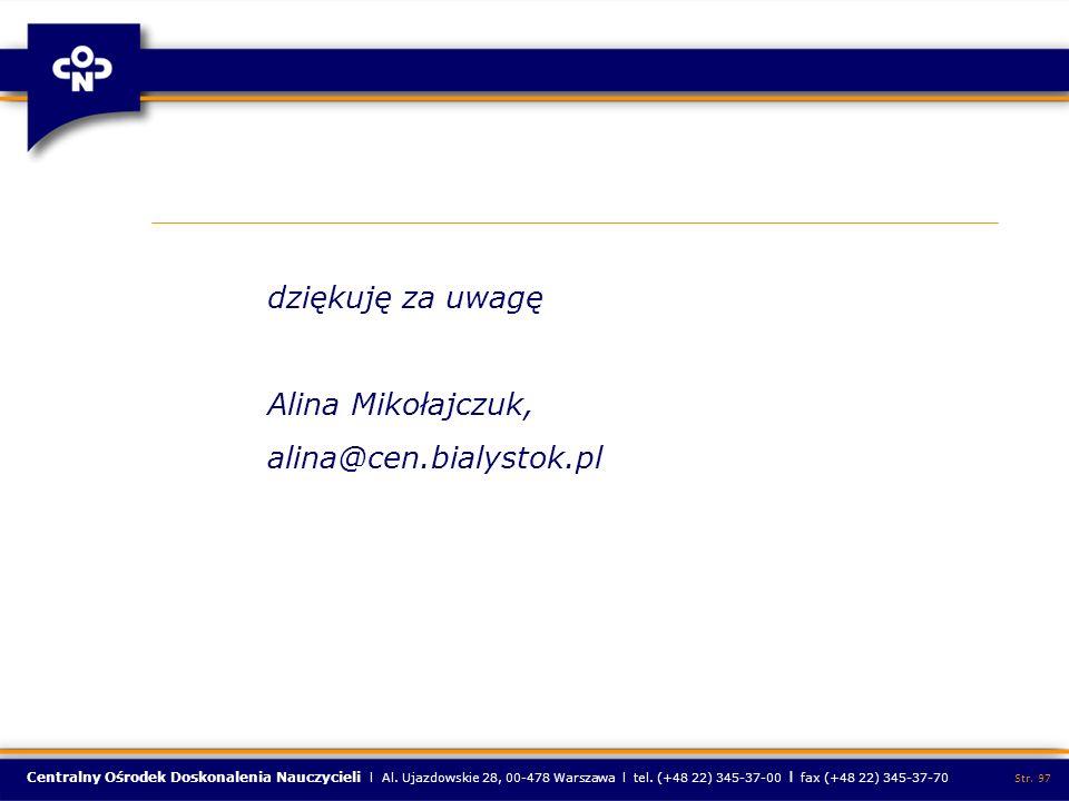 dziękuję za uwagę Alina Mikołajczuk, alina@cen.bialystok.pl
