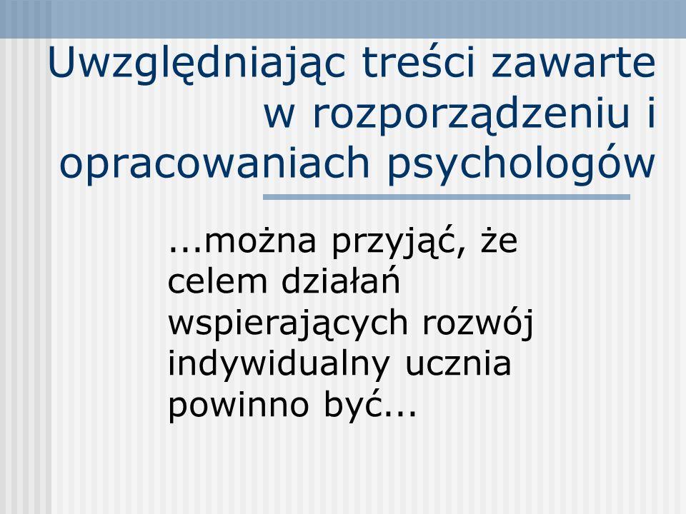 Uwzględniając treści zawarte w rozporządzeniu i opracowaniach psychologów