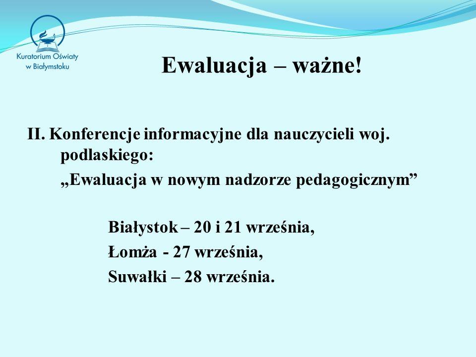"""Ewaluacja – ważne! II. Konferencje informacyjne dla nauczycieli woj. podlaskiego: """"Ewaluacja w nowym nadzorze pedagogicznym"""