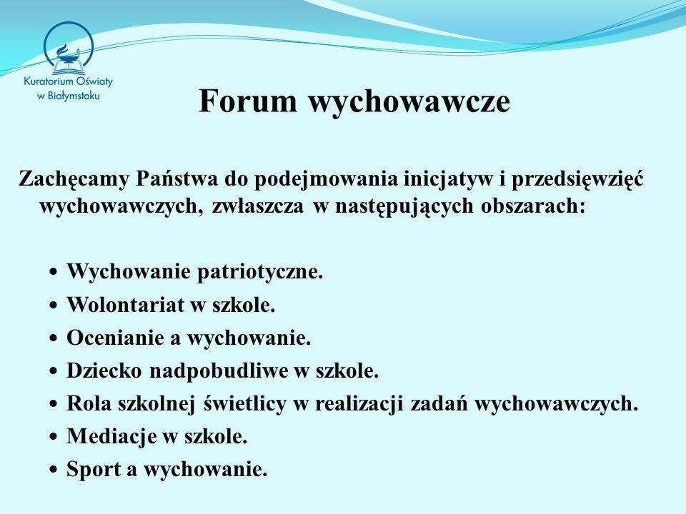 Forum wychowawcze Zachęcamy Państwa do podejmowania inicjatyw i przedsięwzięć wychowawczych, zwłaszcza w następujących obszarach: