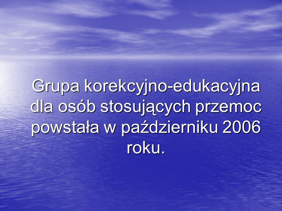 Grupa korekcyjno-edukacyjna dla osób stosujących przemoc powstała w październiku 2006 roku.