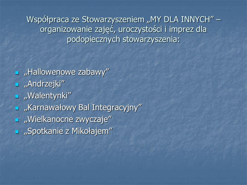 """Współpraca ze Stowarzyszeniem """"MY DLA INNYCH – organizowanie zajęć, uroczystości i imprez dla podopiecznych stowarzyszenia:"""