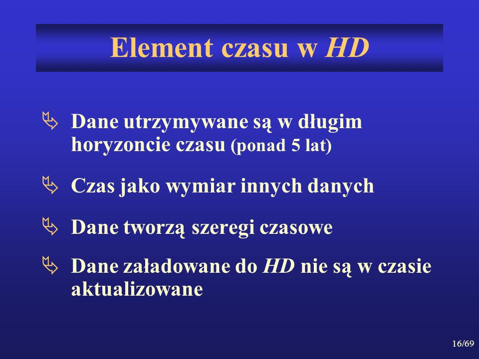 Element czasu w HD Dane utrzymywane są w długim horyzoncie czasu (ponad 5 lat) Czas jako wymiar innych danych.