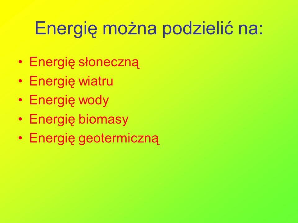Energię można podzielić na: