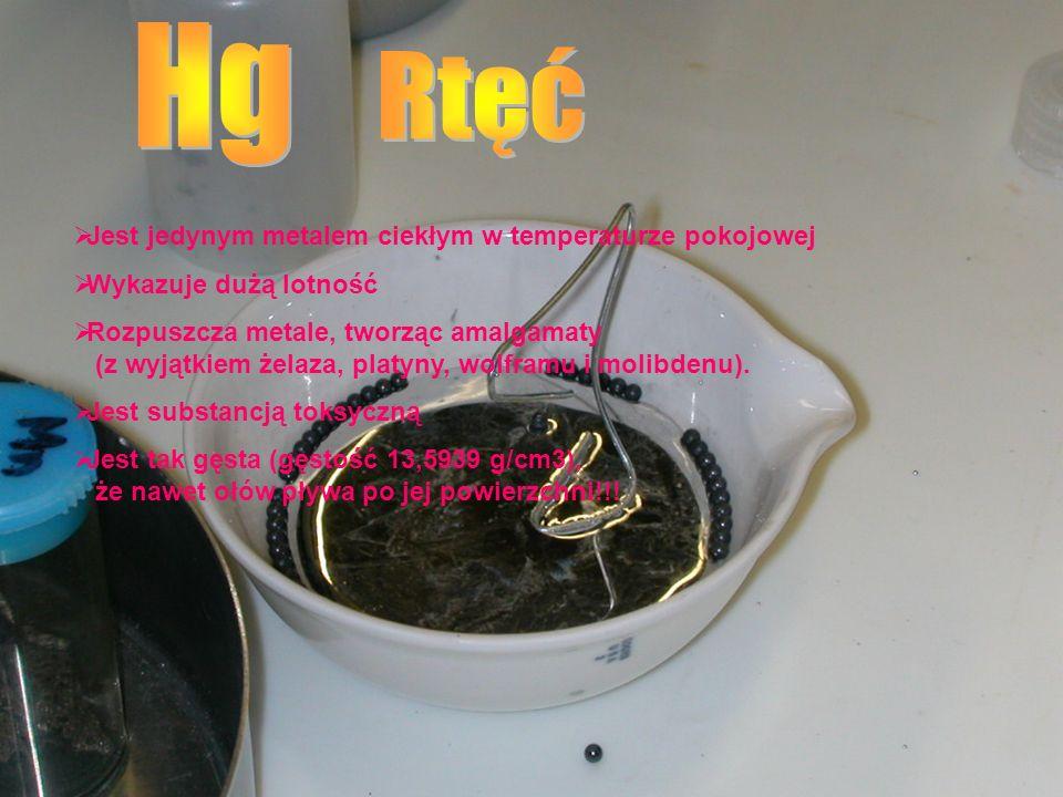 Rtęć Hg Jest jedynym metalem ciekłym w temperaturze pokojowej