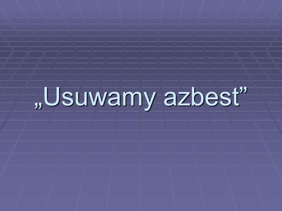 """Usuwamy azbest"