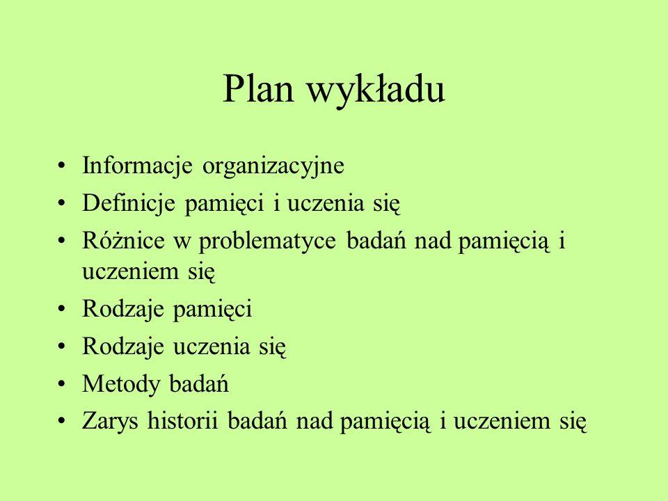 Plan wykładu Informacje organizacyjne Definicje pamięci i uczenia się