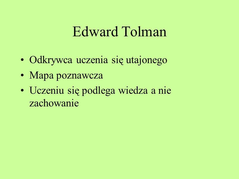 Edward Tolman Odkrywca uczenia się utajonego Mapa poznawcza