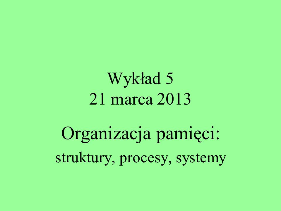 Organizacja pamięci: struktury, procesy, systemy