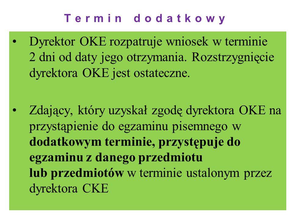 Termin dodatkowyDyrektor OKE rozpatruje wniosek w terminie 2 dni od daty jego otrzymania. Rozstrzygnięcie dyrektora OKE jest ostateczne.