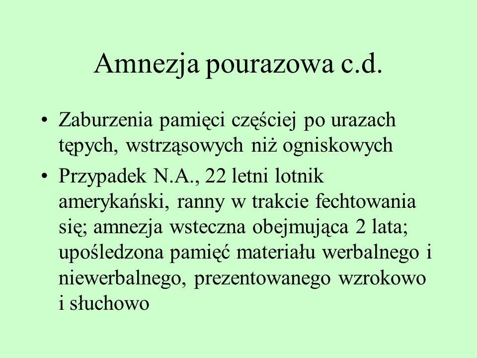 Amnezja pourazowa c.d. Zaburzenia pamięci częściej po urazach tępych, wstrząsowych niż ogniskowych.