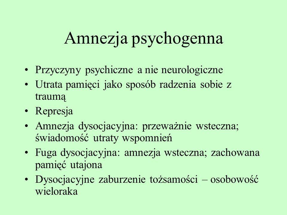 Amnezja psychogenna Przyczyny psychiczne a nie neurologiczne