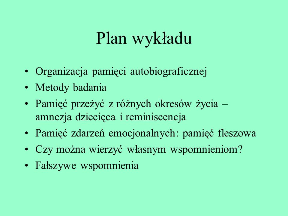 Plan wykładu Organizacja pamięci autobiograficznej Metody badania