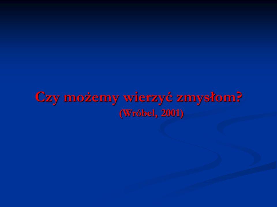 Czy możemy wierzyć zmysłom (Wróbel, 2001)