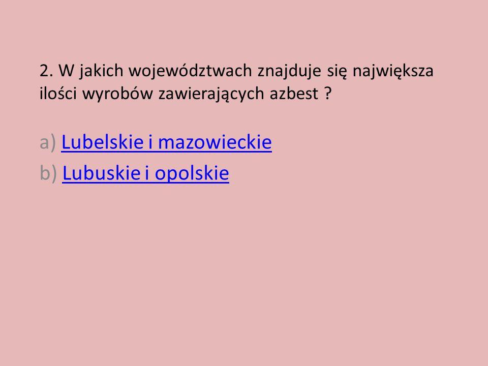 a) Lubelskie i mazowieckie b) Lubuskie i opolskie