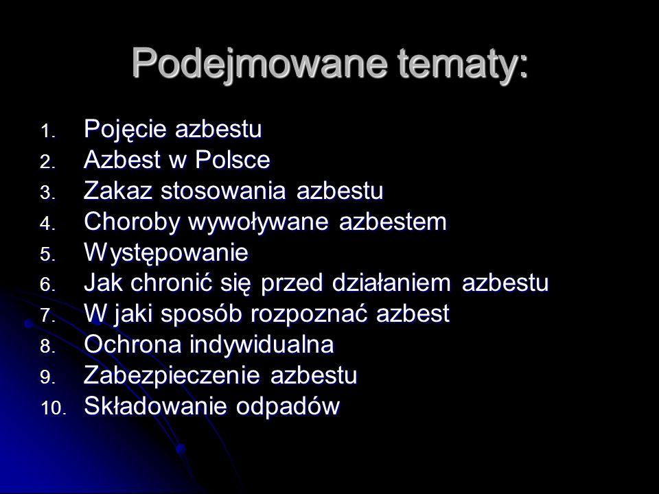 Podejmowane tematy: Pojęcie azbestu Azbest w Polsce