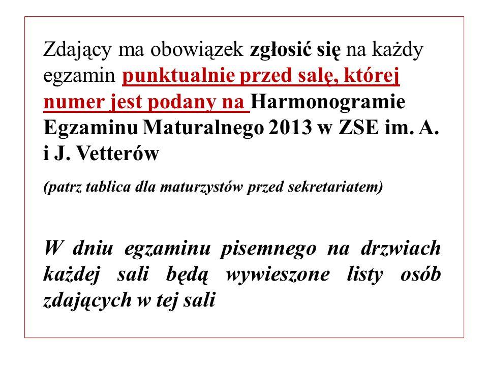 Zdający ma obowiązek zgłosić się na każdy egzamin punktualnie przed salę, której numer jest podany na Harmonogramie Egzaminu Maturalnego 2013 w ZSE im. A. i J. Vetterów