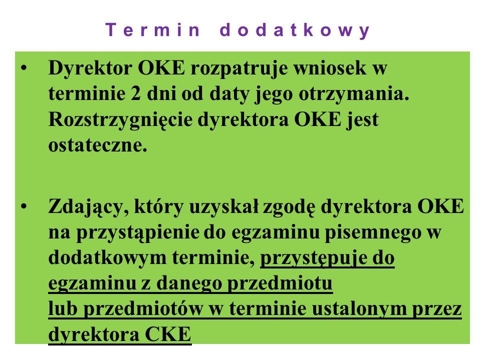 Termin dodatkowy Dyrektor OKE rozpatruje wniosek w terminie 2 dni od daty jego otrzymania. Rozstrzygnięcie dyrektora OKE jest ostateczne.