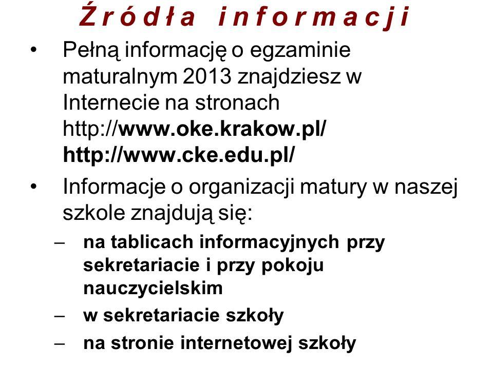 Źródła informacji Pełną informację o egzaminie maturalnym 2013 znajdziesz w Internecie na stronach http://www.oke.krakow.pl/ http://www.cke.edu.pl/