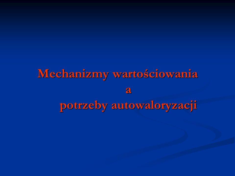 Mechanizmy wartościowania a potrzeby autowaloryzacji