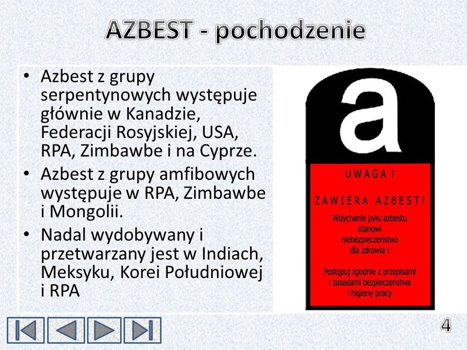 AZBEST - pochodzenie Azbest z grupy serpentynowych występuje głównie w Kanadzie, Federacji Rosyjskiej, USA, RPA, Zimbawbe i na Cyprze.