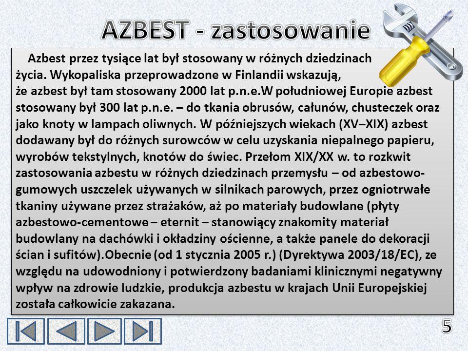 AZBEST - zastosowanie Azbest przez tysiące lat był stosowany w różnych dziedzinach. życia. Wykopaliska przeprowadzone w Finlandii wskazują,