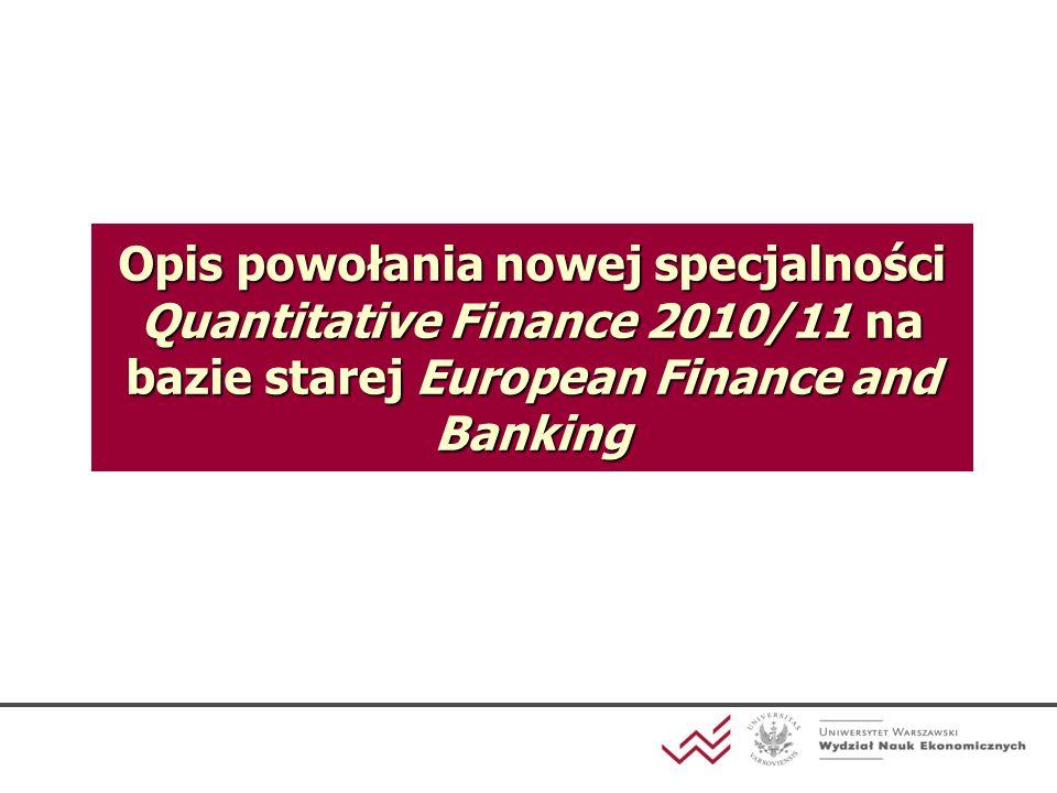 Opis powołania nowej specjalności Quantitative Finance 2010/11 na bazie starej European Finance and Banking