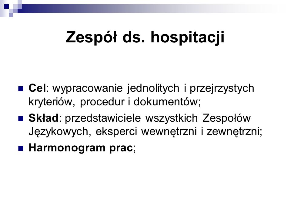 Zespół ds. hospitacji Cel: wypracowanie jednolitych i przejrzystych kryteriów, procedur i dokumentów;