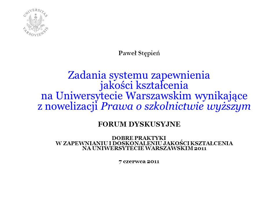 Paweł Stępień Zadania systemu zapewnienia jakości kształcenia na Uniwersytecie Warszawskim wynikające z nowelizacji Prawa o szkolnictwie wyższym.