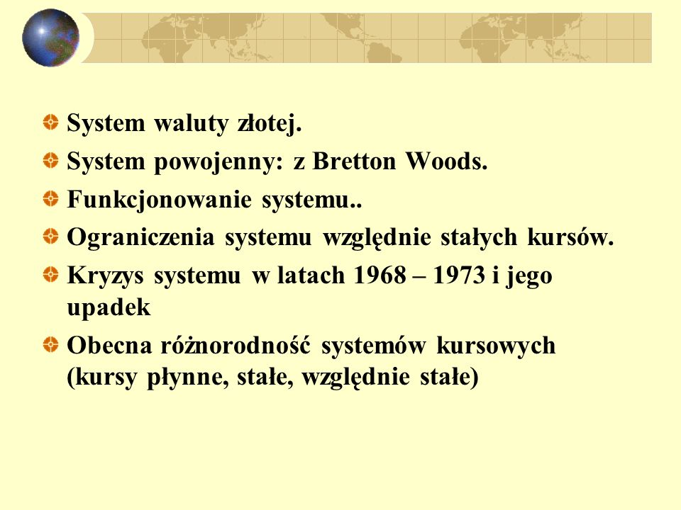 System waluty złotej.System powojenny: z Bretton Woods. Funkcjonowanie systemu.. Ograniczenia systemu względnie stałych kursów.