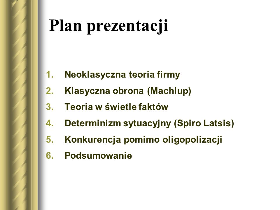 Plan prezentacji Neoklasyczna teoria firmy Klasyczna obrona (Machlup)