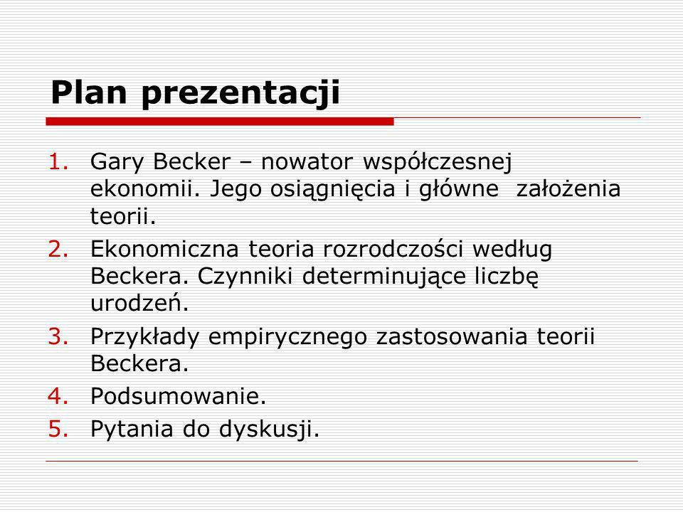 Plan prezentacji Gary Becker – nowator współczesnej ekonomii. Jego osiągnięcia i główne założenia teorii.