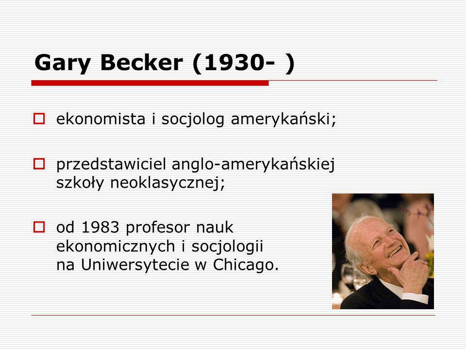 Gary Becker (1930- ) ekonomista i socjolog amerykański;