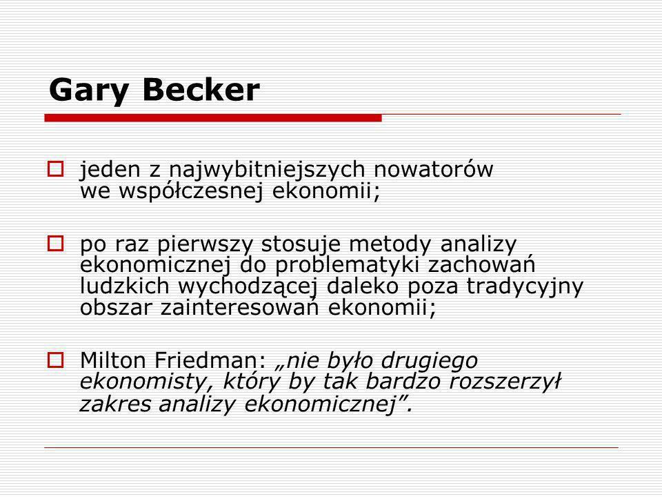 Gary Beckerjeden z najwybitniejszych nowatorów we współczesnej ekonomii;