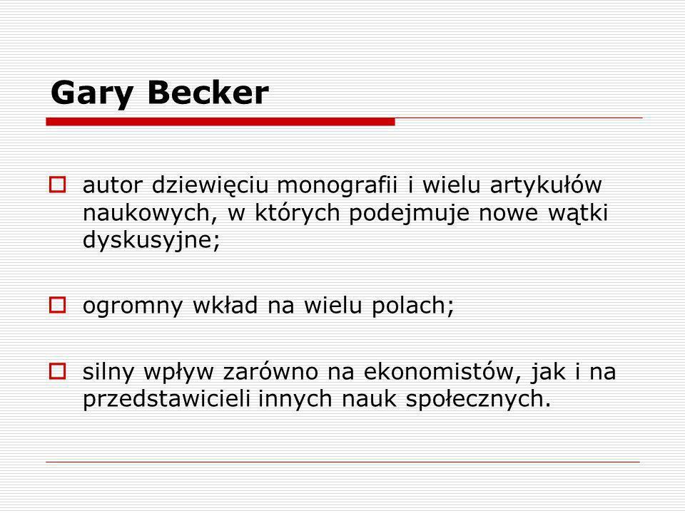 Gary Becker autor dziewięciu monografii i wielu artykułów naukowych, w których podejmuje nowe wątki dyskusyjne;